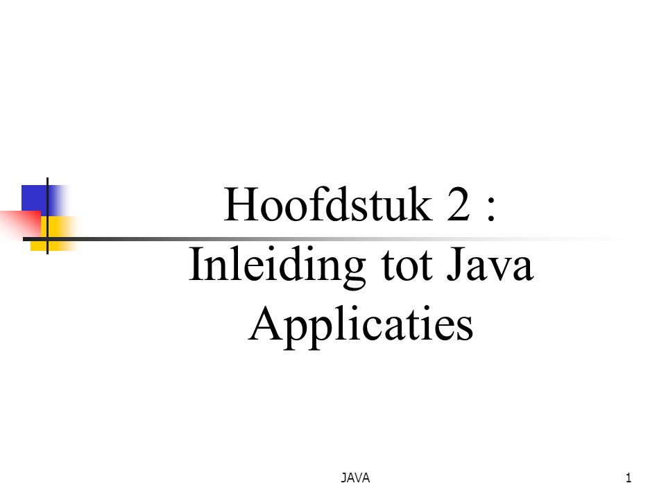 Hoofdstuk 2 : Inleiding tot Java Applicaties