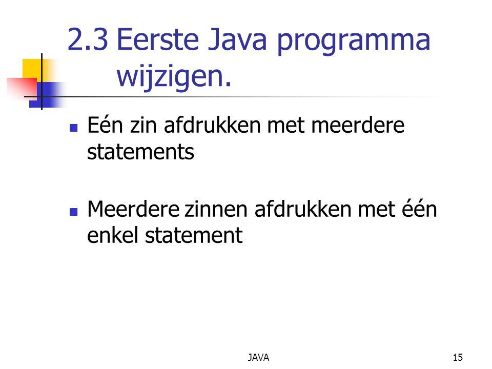 2.3 Eerste Java programma wijzigen.