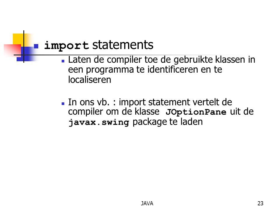 import statements Laten de compiler toe de gebruikte klassen in een programma te identificeren en te localiseren.