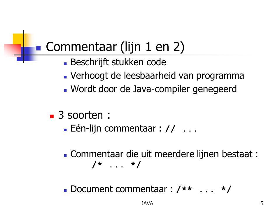 Commentaar (lijn 1 en 2) 3 soorten : Beschrijft stukken code