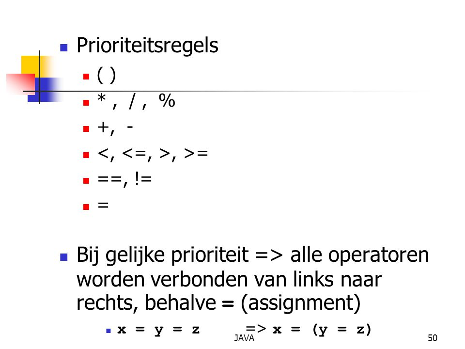 Prioriteitsregels ( ) * , / , % +, - <, <=, >, >= ==, != =