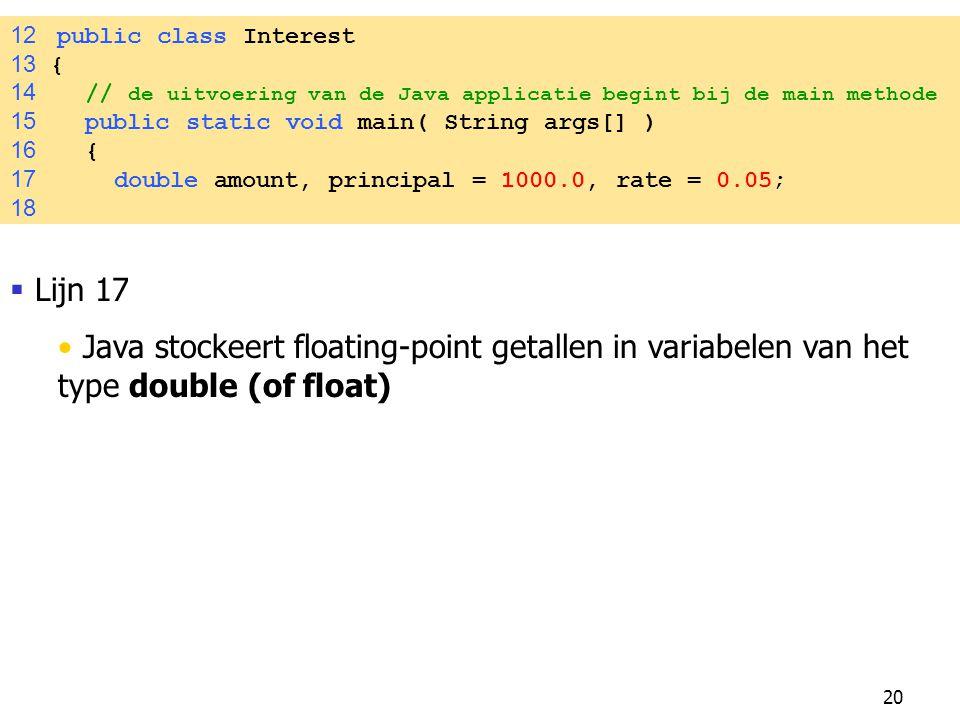 12 public class Interest 13 { 14 // de uitvoering van de Java applicatie begint bij de main methode.
