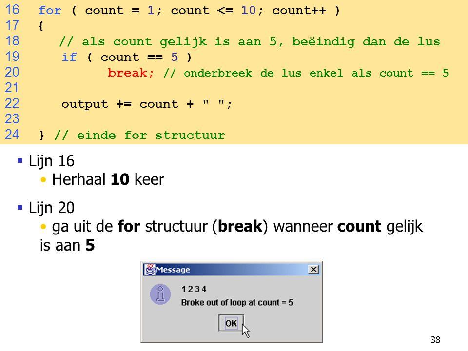ga uit de for structuur (break) wanneer count gelijk is aan 5