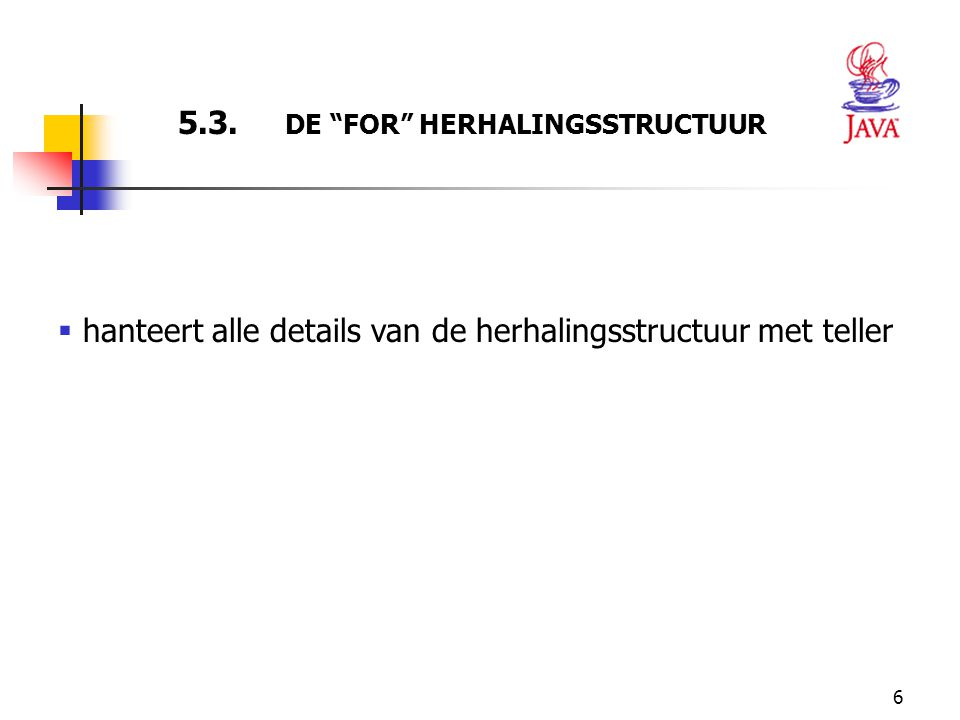 5.3. DE FOR HERHALINGSSTRUCTUUR