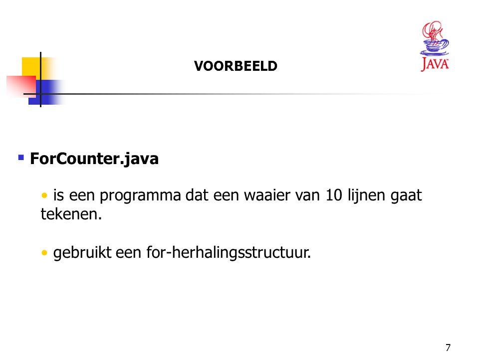 VOORBEELD ForCounter.java. is een programma dat een waaier van 10 lijnen gaat tekenen.