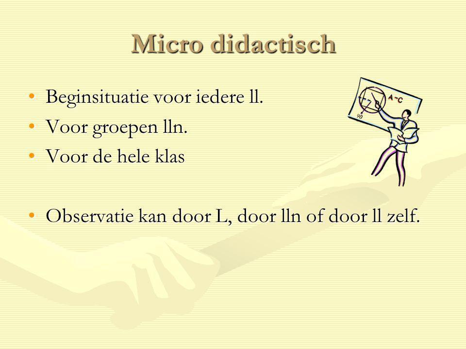 Micro didactisch Beginsituatie voor iedere ll. Voor groepen lln.