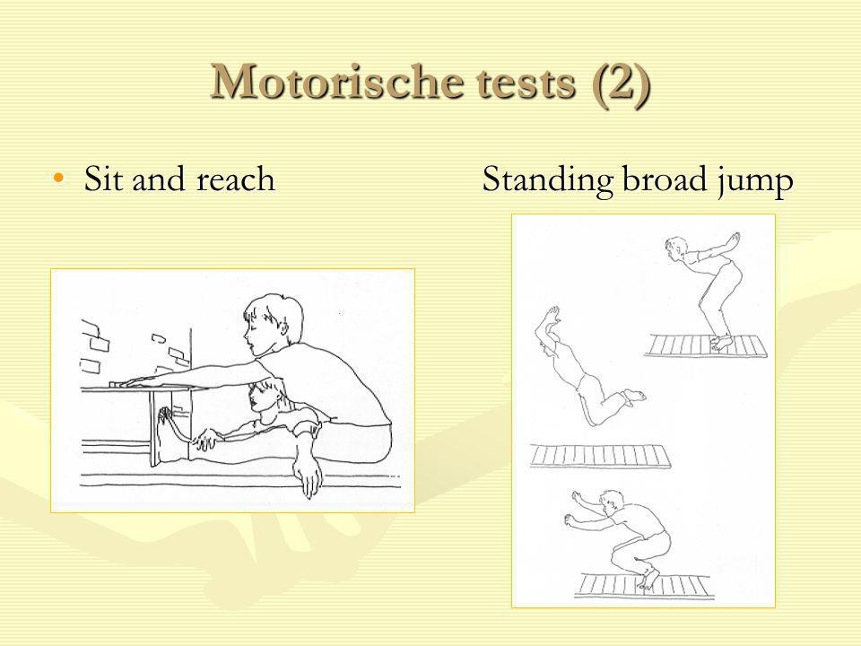 Motorische tests (2) Sit and reach Standing broad jump