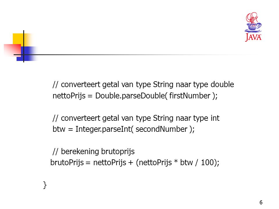 // converteert getal van type String naar type double. nettoPrijs = Double.parseDouble( firstNumber );