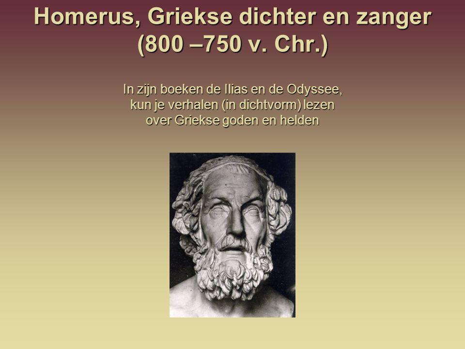 Homerus, Griekse dichter en zanger (800 –750 v. Chr.)