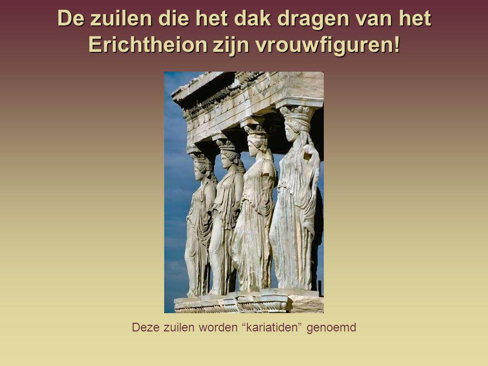 De zuilen die het dak dragen van het Erichtheion zijn vrouwfiguren!