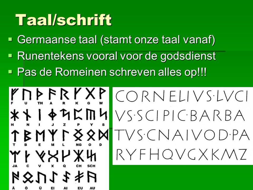 Taal/schrift Germaanse taal (stamt onze taal vanaf)