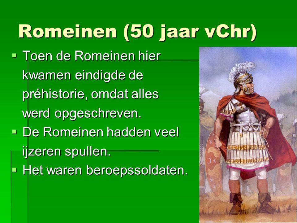 Romeinen (50 jaar vChr) Toen de Romeinen hier kwamen eindigde de