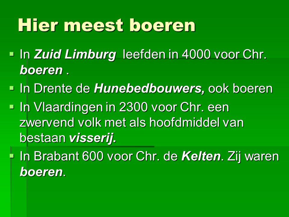 Hier meest boeren In Zuid Limburg leefden in 4000 voor Chr. boeren .
