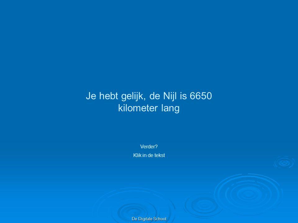 Je hebt gelijk, de Nijl is 6650 kilometer lang