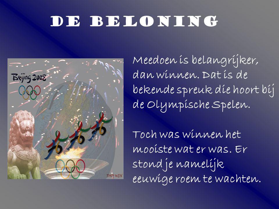 DE BELONING Meedoen is belangrijker, dan winnen. Dat is de bekende spreuk die hoort bij de Olympische Spelen.