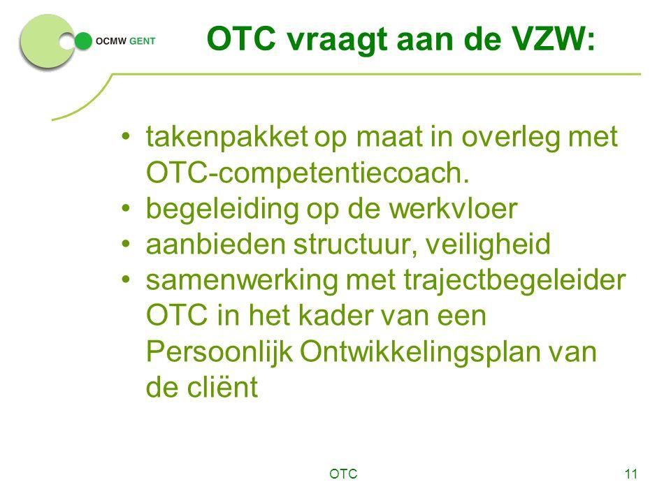 OTC vraagt aan de VZW: takenpakket op maat in overleg met OTC-competentiecoach. begeleiding op de werkvloer.