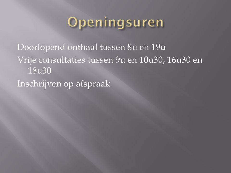 Openingsuren Doorlopend onthaal tussen 8u en 19u Vrije consultaties tussen 9u en 10u30, 16u30 en 18u30 Inschrijven op afspraak