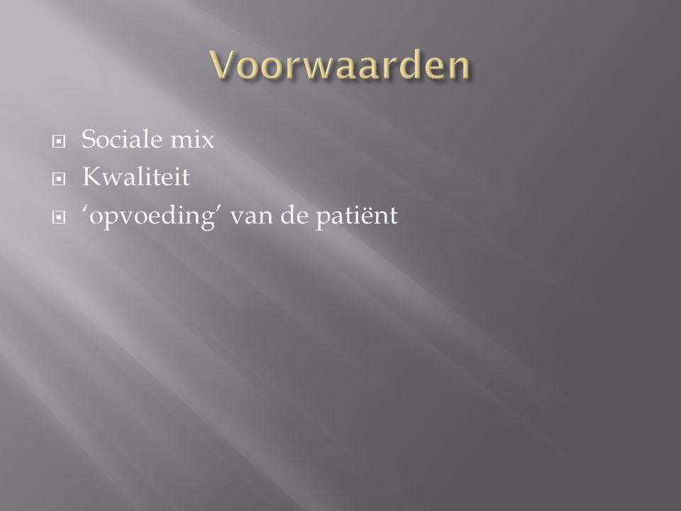 Voorwaarden Sociale mix Kwaliteit 'opvoeding' van de patiënt