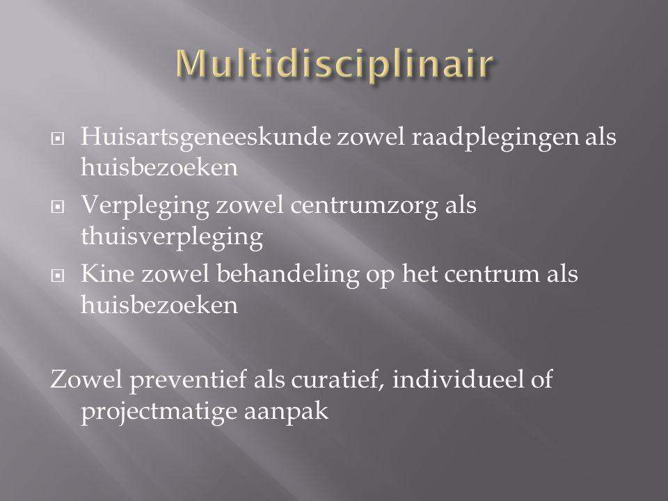 Multidisciplinair Huisartsgeneeskunde zowel raadplegingen als huisbezoeken. Verpleging zowel centrumzorg als thuisverpleging.