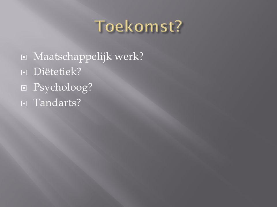 Toekomst Maatschappelijk werk Diëtetiek Psycholoog Tandarts