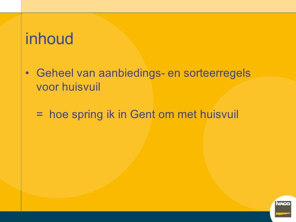 inhoud Geheel van aanbiedings- en sorteerregels voor huisvuil = hoe spring ik in Gent om met huisvuil.