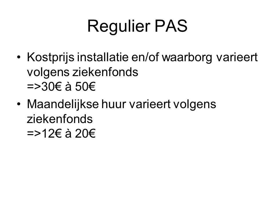 Regulier PAS Kostprijs installatie en/of waarborg varieert volgens ziekenfonds =>30€ à 50€