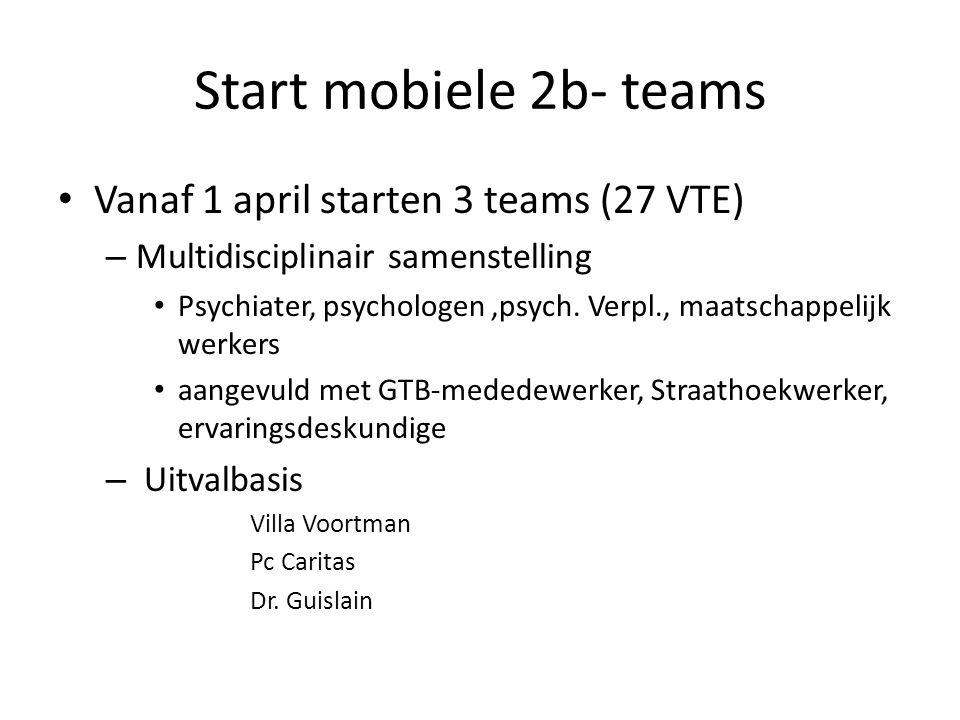 Start mobiele 2b- teams Vanaf 1 april starten 3 teams (27 VTE)