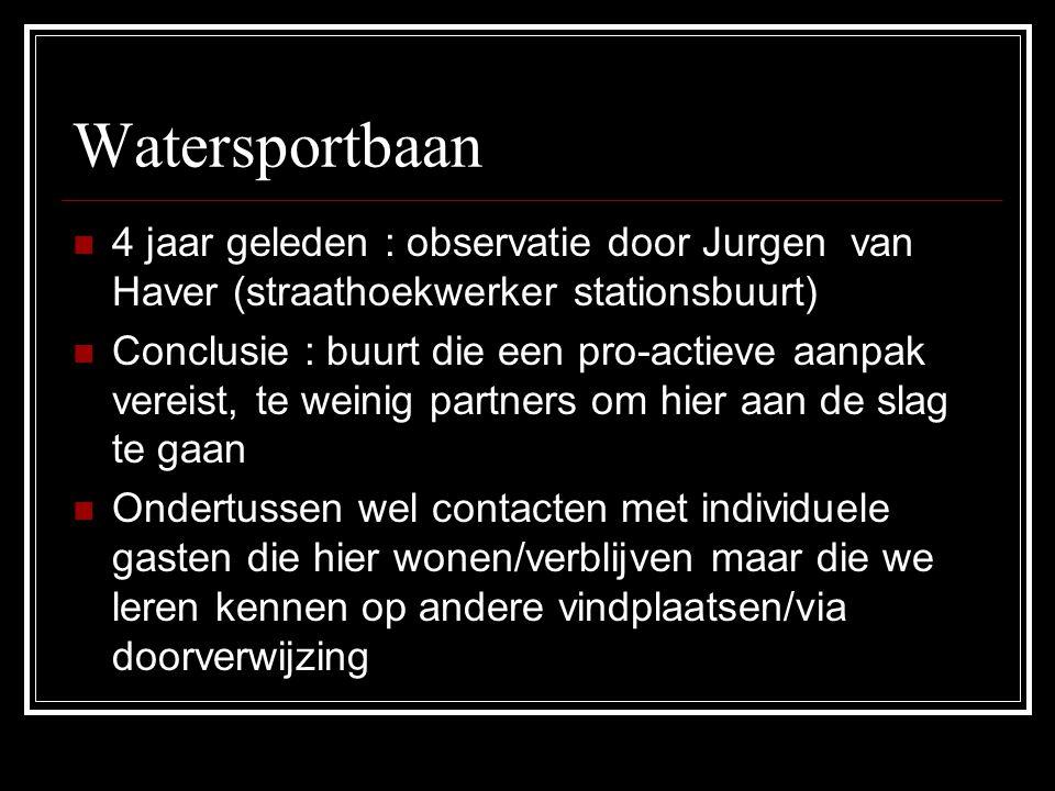 Watersportbaan 4 jaar geleden : observatie door Jurgen van Haver (straathoekwerker stationsbuurt)