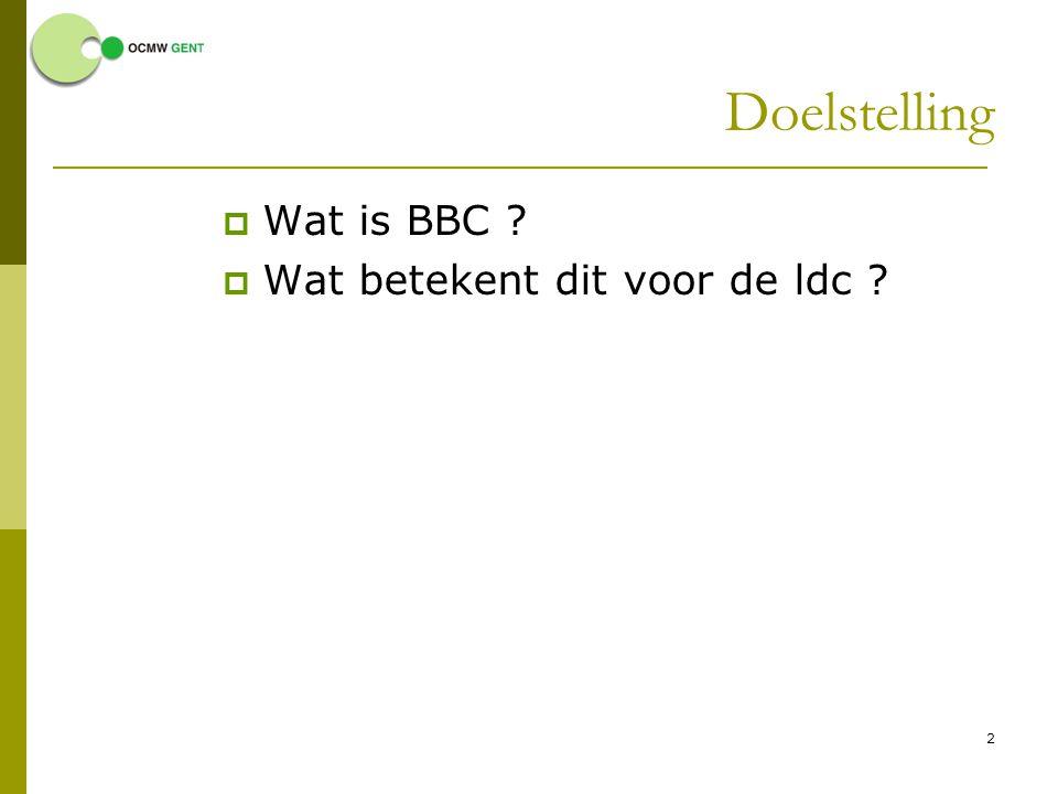 Doelstelling Wat is BBC Wat betekent dit voor de ldc