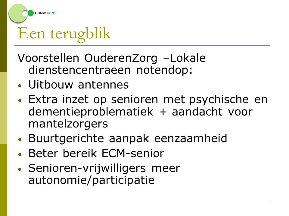 Een terugblik Voorstellen OuderenZorg –Lokale dienstencentraeen notendop: Uitbouw antennes.