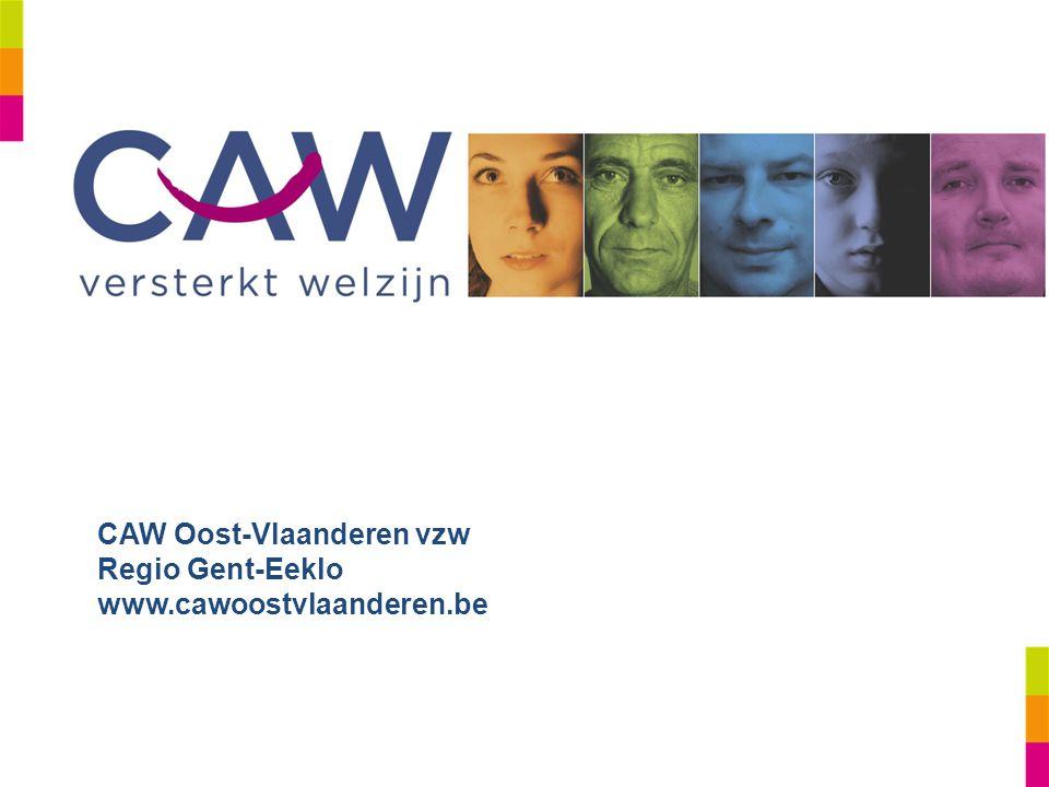 CAW Oost-Vlaanderen vzw Regio Gent-Eeklo www.cawoostvlaanderen.be