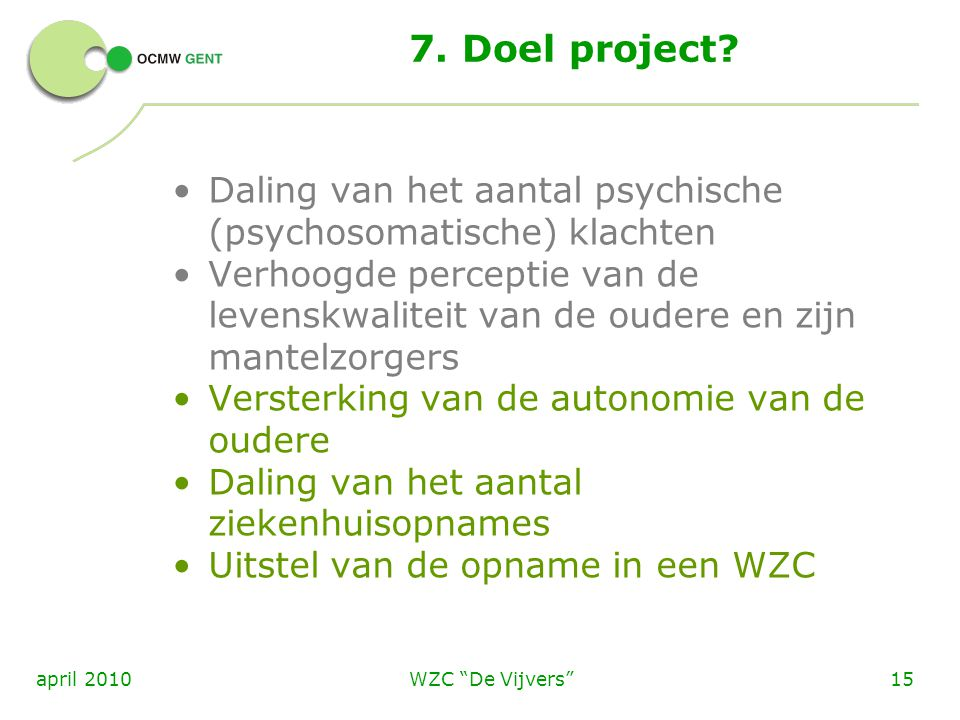 7. Doel project Daling van het aantal psychische (psychosomatische) klachten.