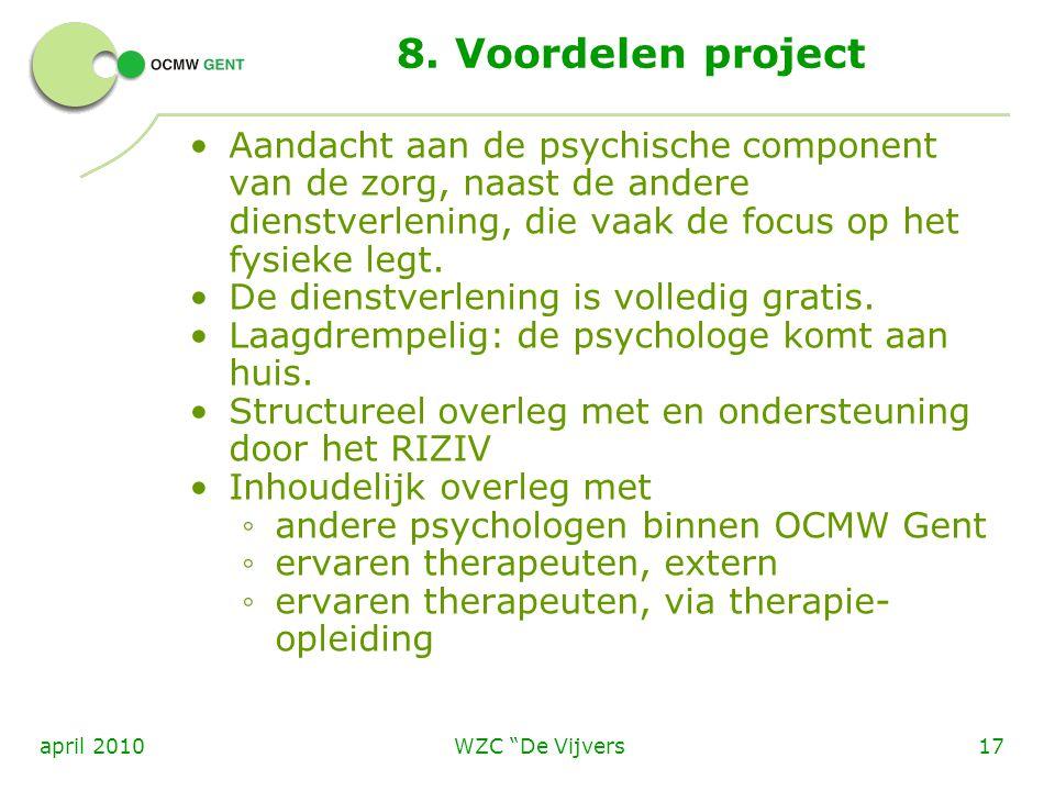 8. Voordelen project Aandacht aan de psychische component van de zorg, naast de andere dienstverlening, die vaak de focus op het fysieke legt.