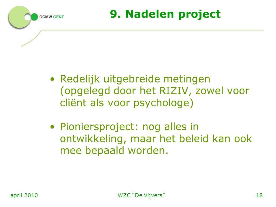 9. Nadelen project Redelijk uitgebreide metingen (opgelegd door het RIZIV, zowel voor cliënt als voor psychologe)
