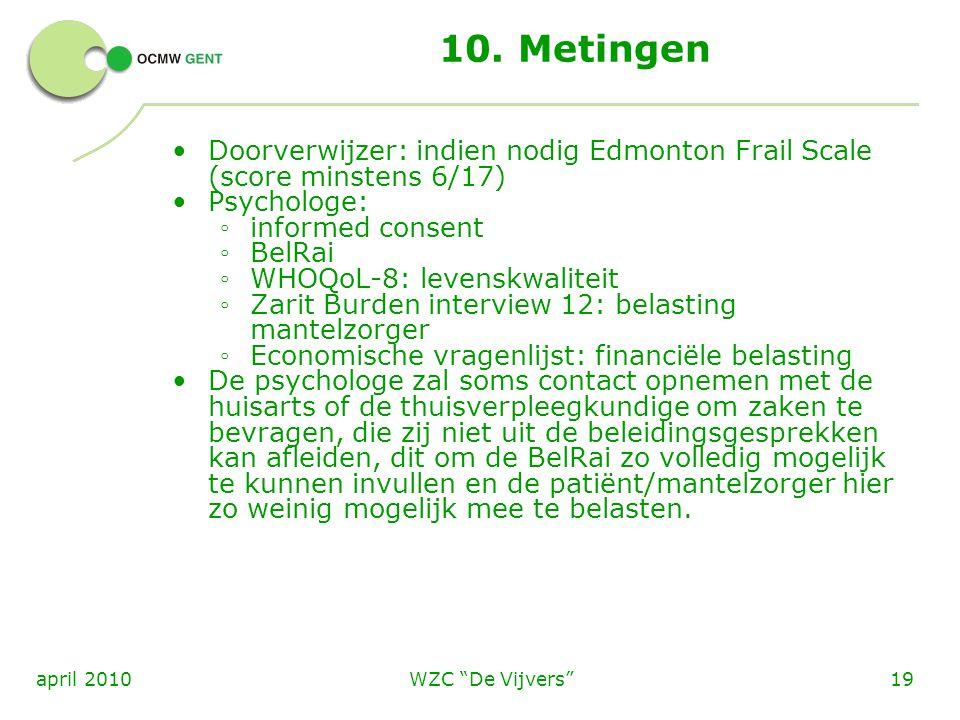 10. Metingen Doorverwijzer: indien nodig Edmonton Frail Scale (score minstens 6/17) Psychologe: informed consent.