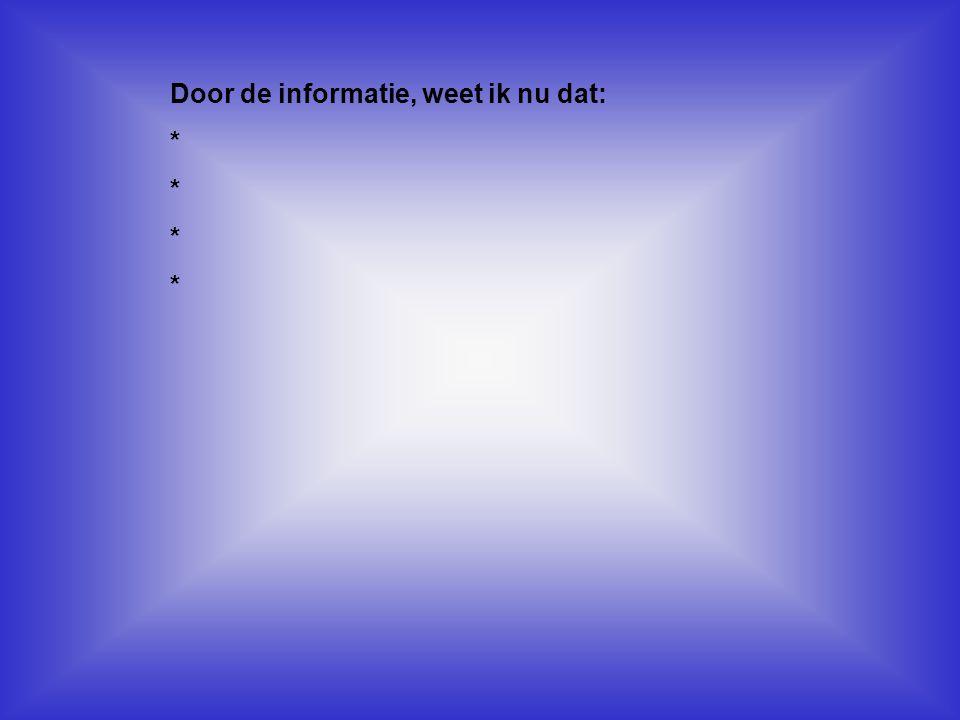 Door de informatie, weet ik nu dat: *