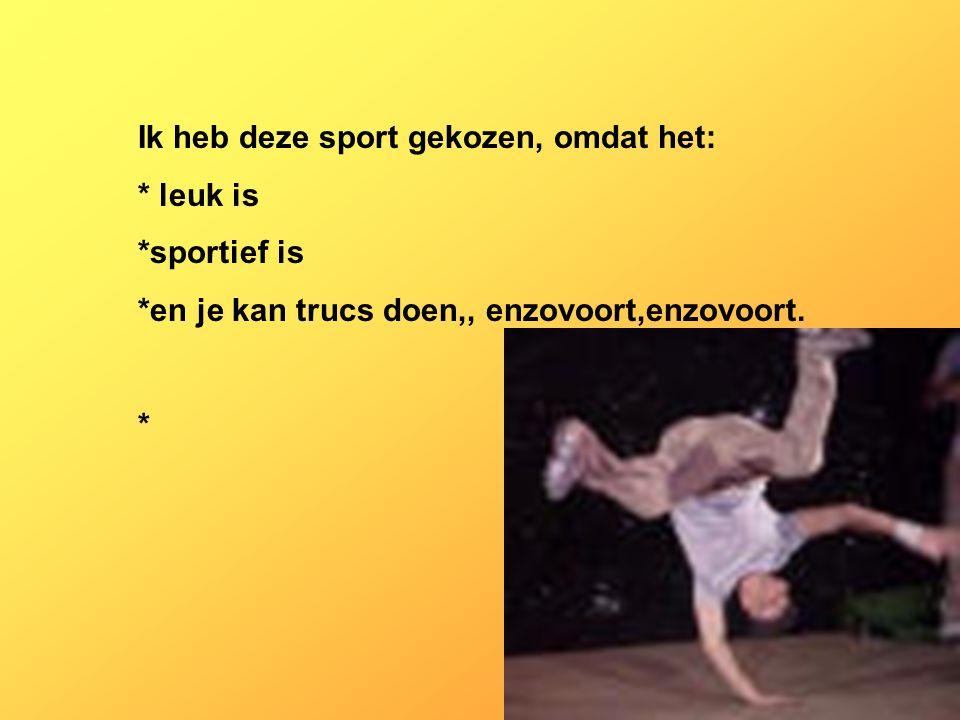 Ik heb deze sport gekozen, omdat het: * leuk is *sportief is