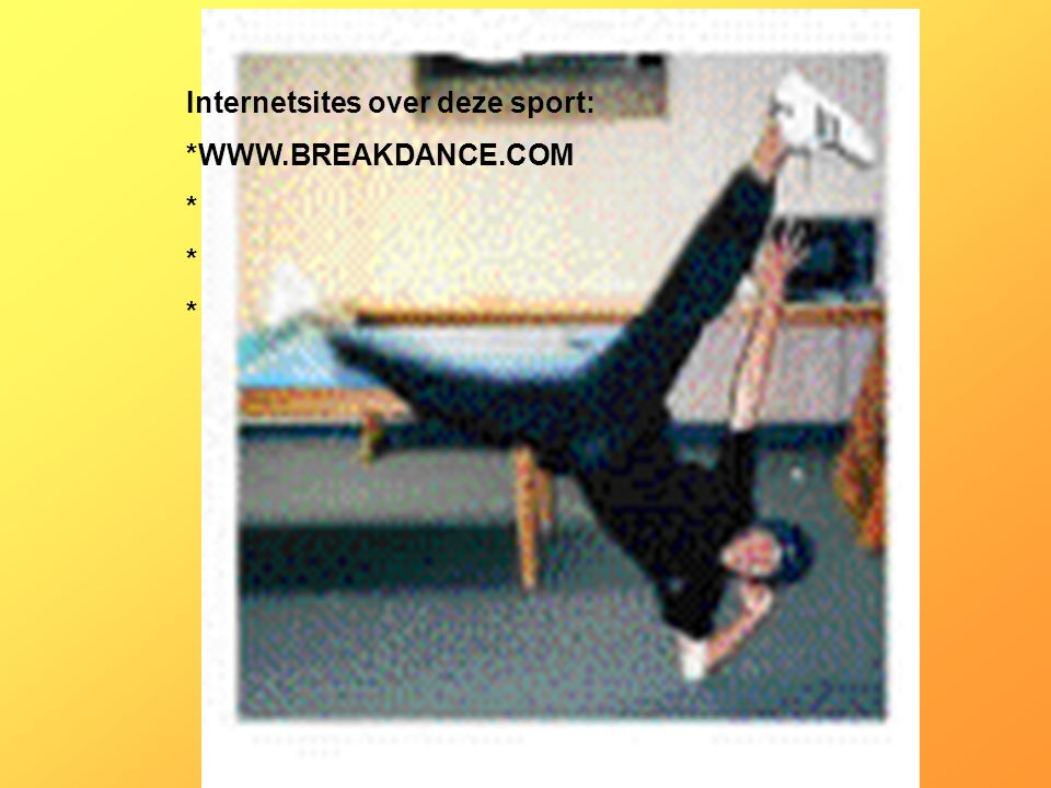 Internetsites over deze sport: *WWW.BREAKDANCE.COM *