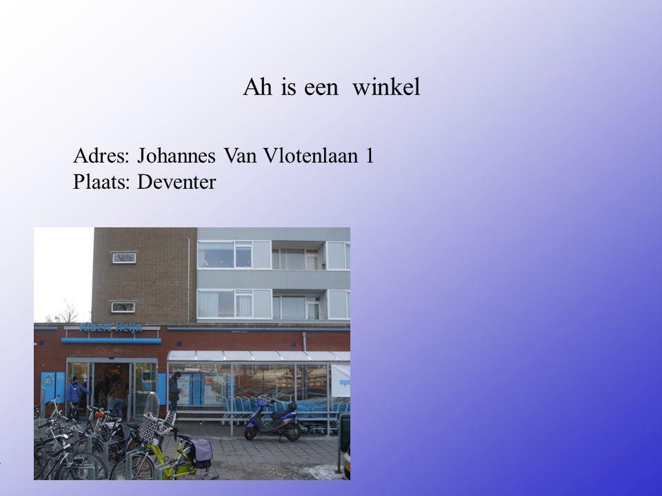 Ah is een winkel Adres: Johannes Van Vlotenlaan 1 Plaats: Deventer