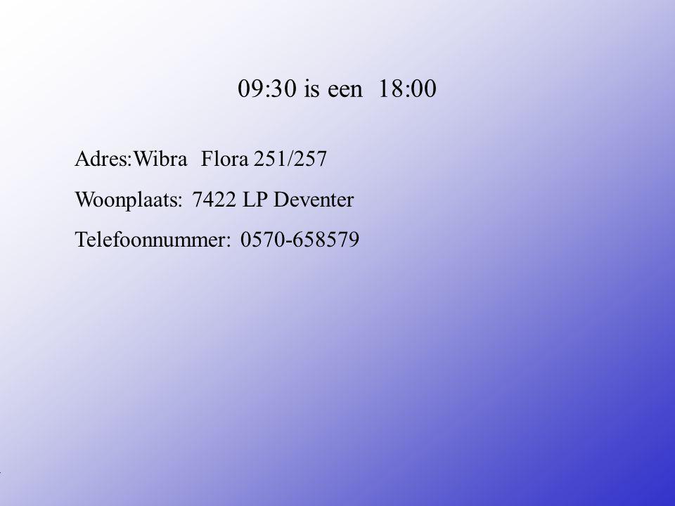 09:30 is een 18:00 Adres:Wibra Flora 251/257