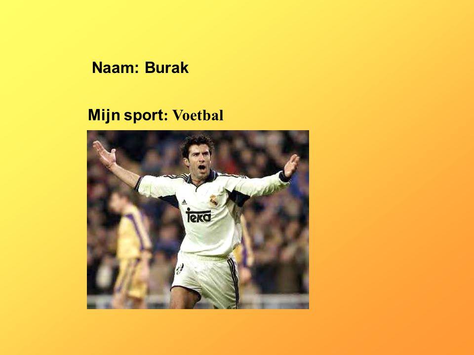 Naam: Burak Mijn sport: Voetbal Klik op Naam . Vul je naam in .
