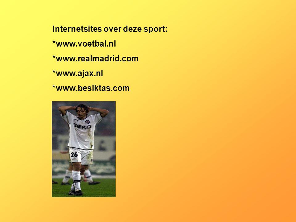 Internetsites over deze sport: *www.voetbal.nl *www.realmadrid.com