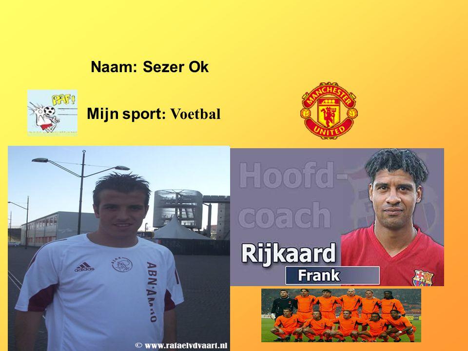 Naam: Sezer Ok Mijn sport: Voetbal Klik op Naam . Vul je naam in .