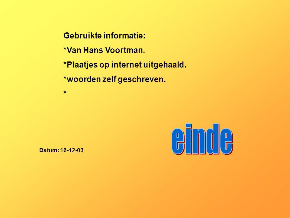 einde Gebruikte informatie: *Van Hans Voortman.