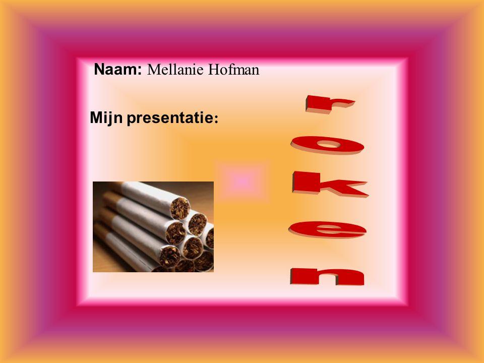 roken Naam: Mellanie Hofman Mijn presentatie: Klik op Naam .