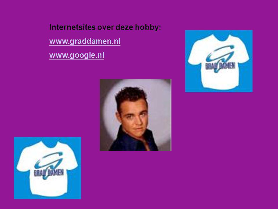 Internetsites over deze hobby: www.graddamen.nl www.google.nl