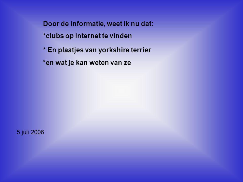 Door de informatie, weet ik nu dat: *clubs op internet te vinden