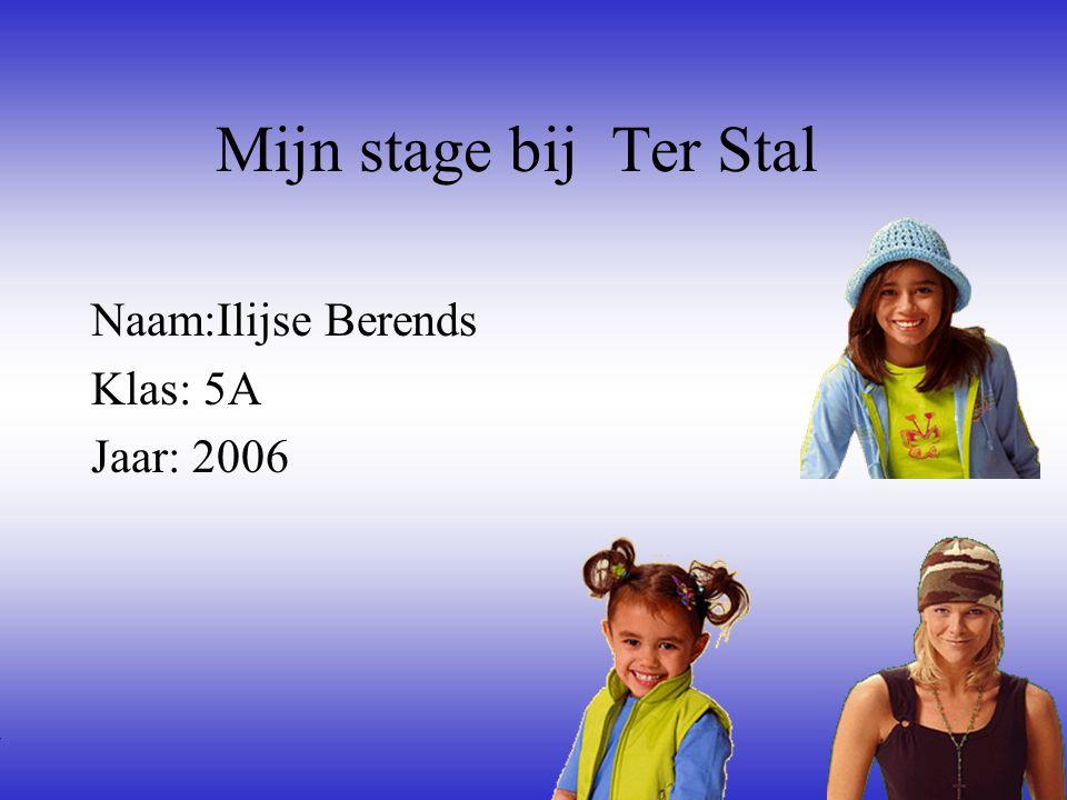 Naam:Ilijse Berends Klas: 5A Jaar: 2006