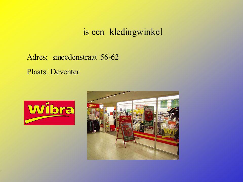 is een kledingwinkel Adres: smeedenstraat 56-62 Plaats: Deventer