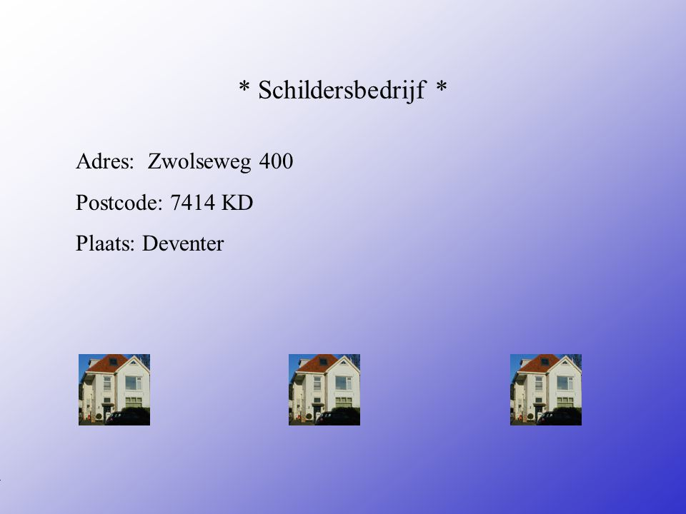 * Schildersbedrijf * Adres: Zwolseweg 400 Postcode: 7414 KD